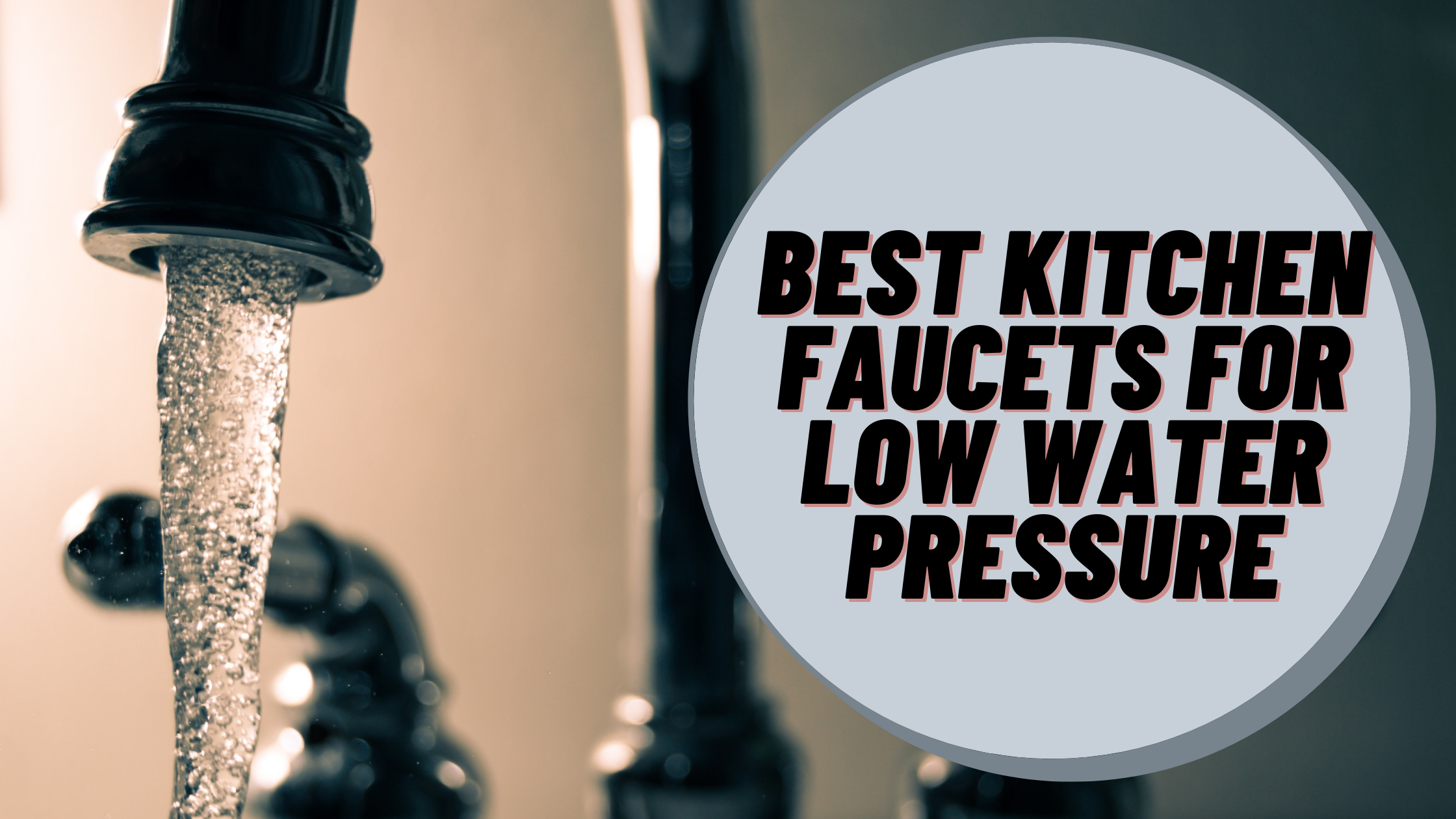 Best Kitchen Faucets For Low Water Pressure