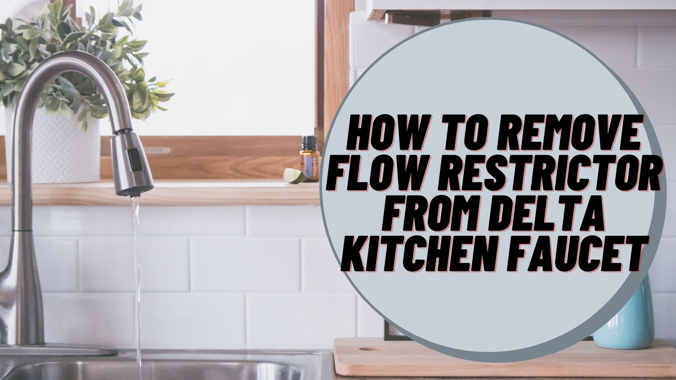 How to Remove Flow Restrictor from Delta Kitchen Faucet