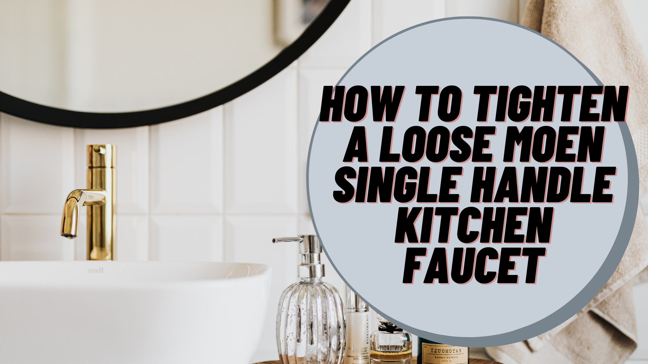 How to Tighten a Loose Moen Single Handle Kitchen Faucet